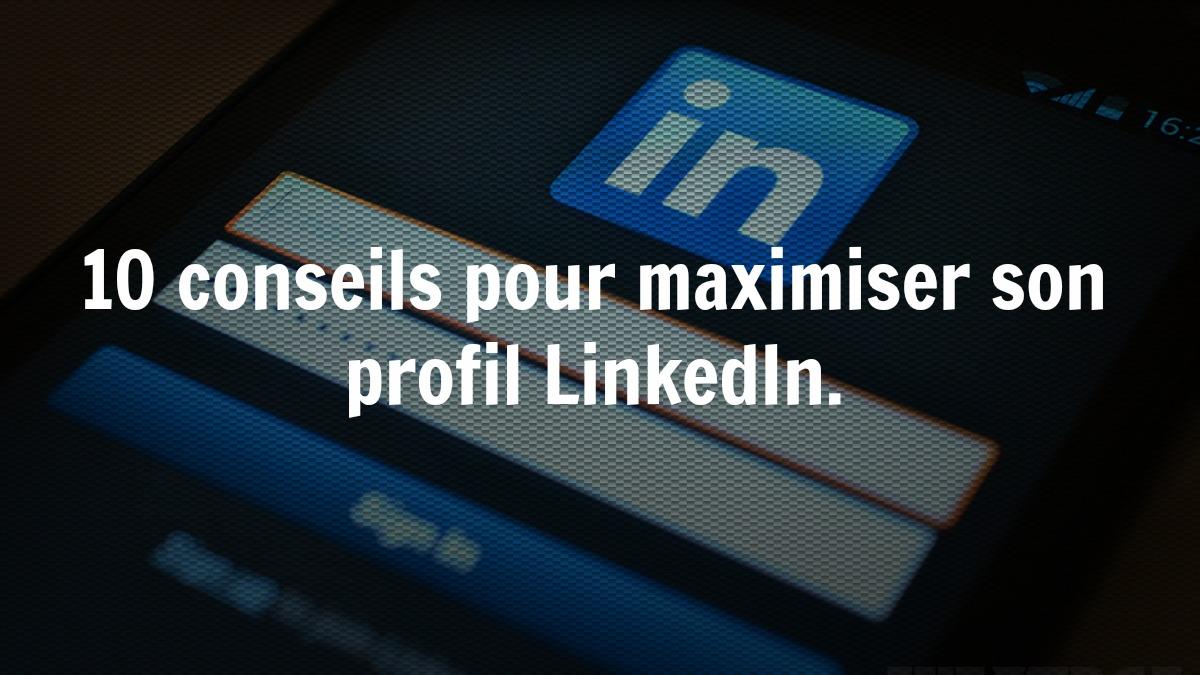 10 conseils pour maximiser son profil Linkedin