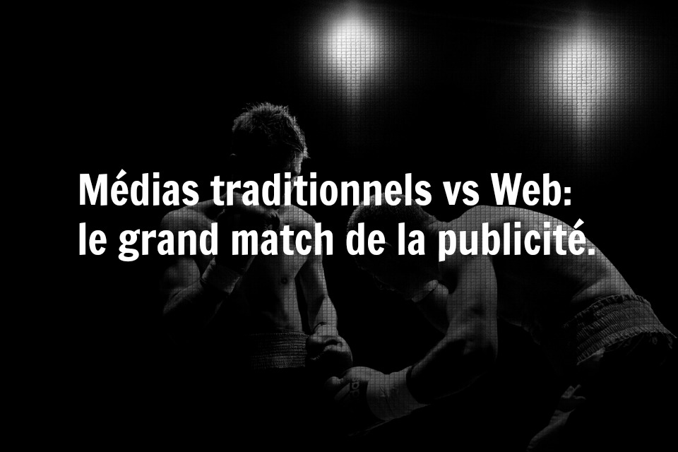 Médias traditionnels vs Web: le grand match de la publicité.