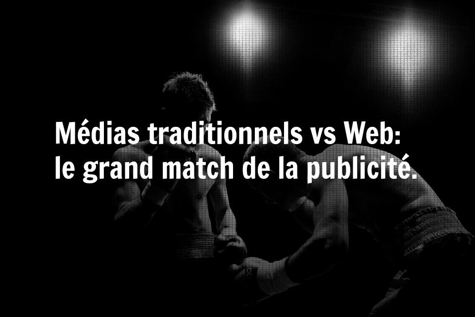 Médias traditionnels vs Web: le grand match de la publicité.