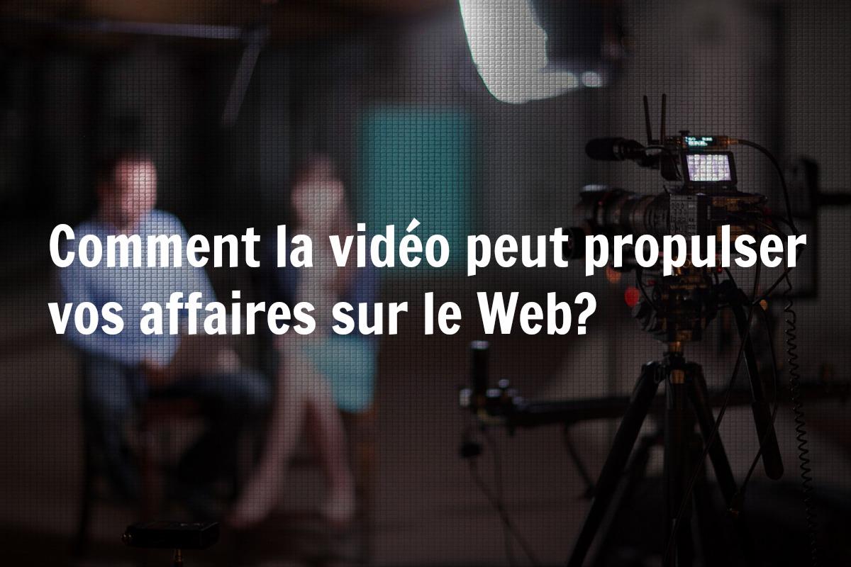 Comment la vidéo peut propulser vos affaires sur le Web?