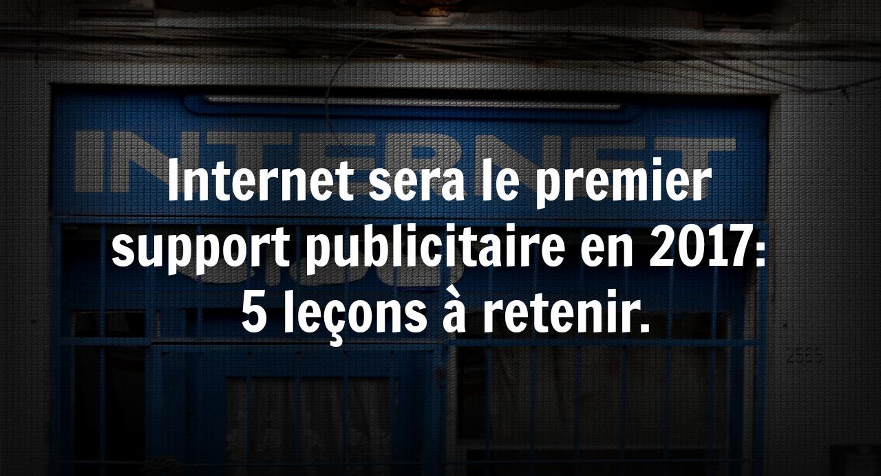 Internet sera le premier support publicitaire en 2017: 5 leçons à retenir.
