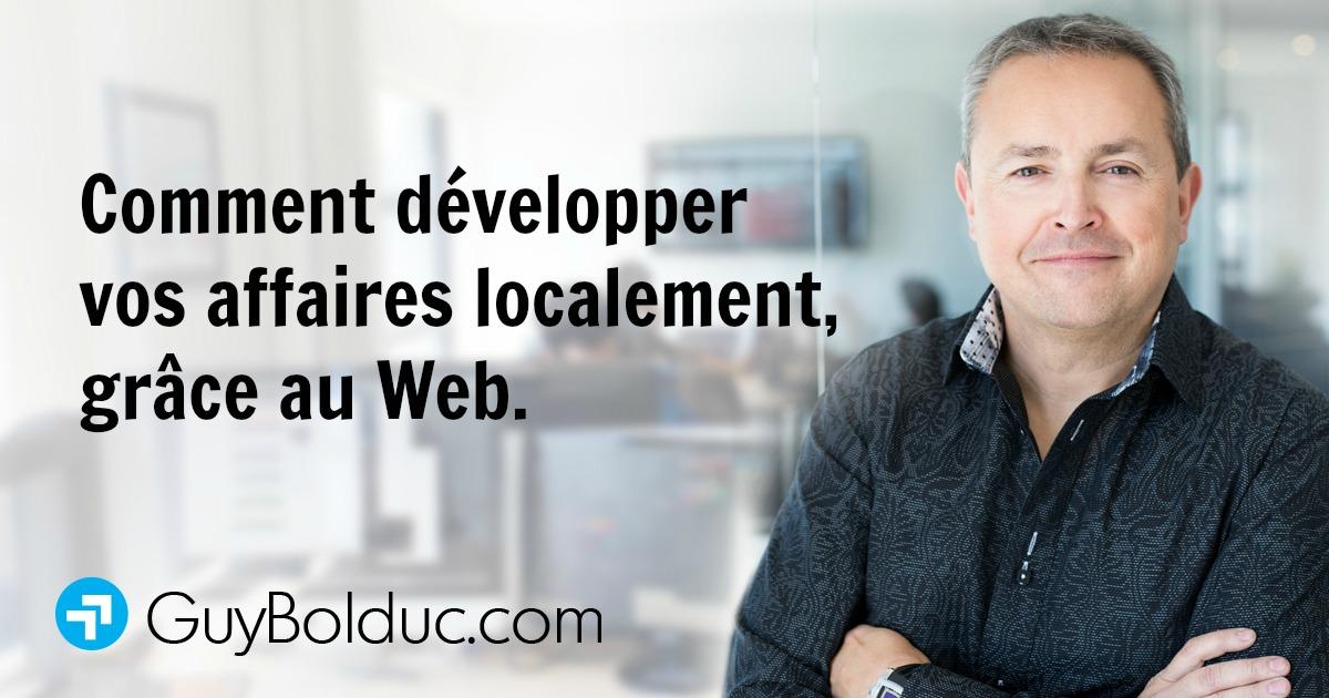 Comment développer vos affaires localement, grâce au Web.