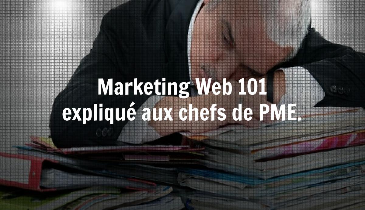 Marketing Web 101 expliqué aux chefs de PME.