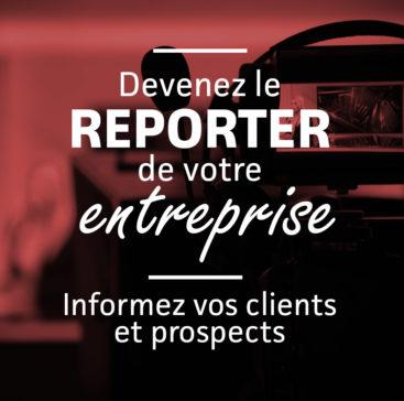 Devenez le reporter de votre entreprise et informez mieux vos clients et prospects