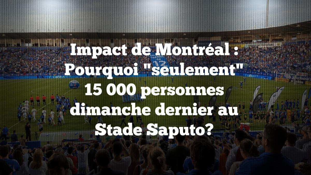 """Pourquoi """"seulement"""" 15 000 personnes dimanche dernier au Stade Saputo?"""