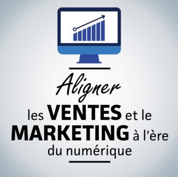 Aligner les ventes et le marketing à l'ère du numérique
