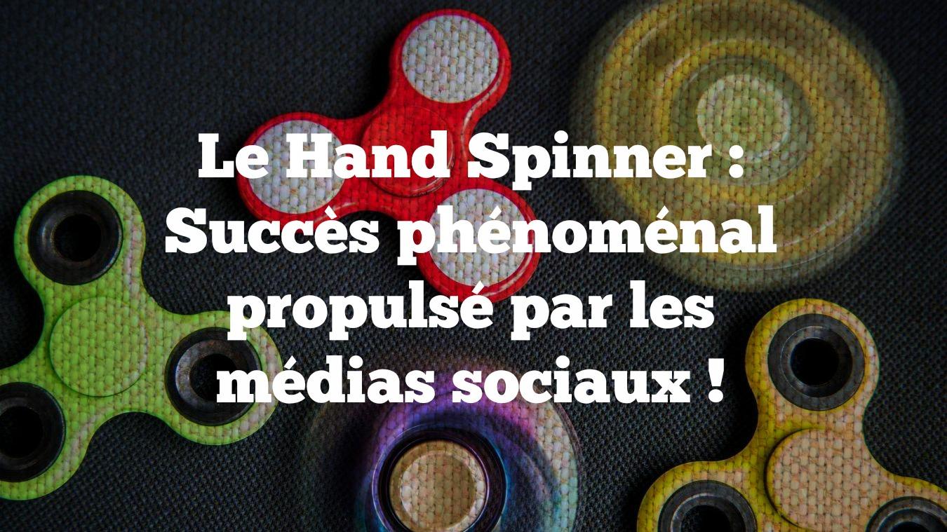 Le Hand Spinner : Succès phénoménal propulsé par les médias sociaux !