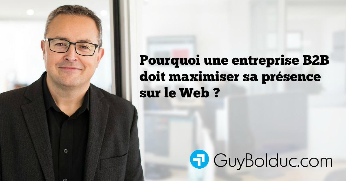 Pourquoi une entreprise B2B doit maximiser sa présence sur le Web ?