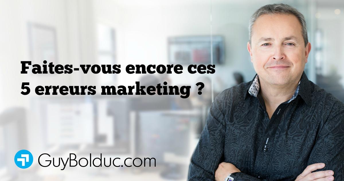 Faites-vous encore ces 5 erreurs marketing?
